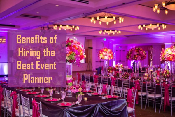 Benefits Of Hiring The Best Event Planners